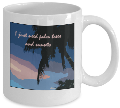 I Just Need Palm Trees and Sunsets - Tropical Beach Sunset 11 oz Coffee Mug