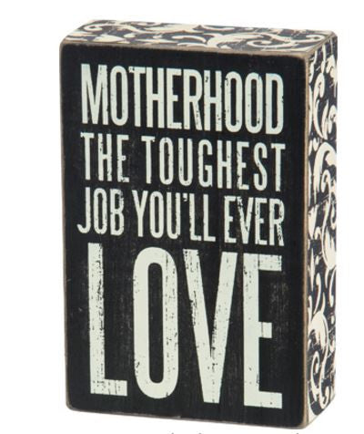 Motherhood Toughest Job | Box Sign