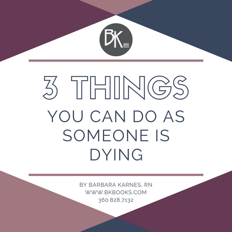 3 Things You Can Do As Someone Is Dying