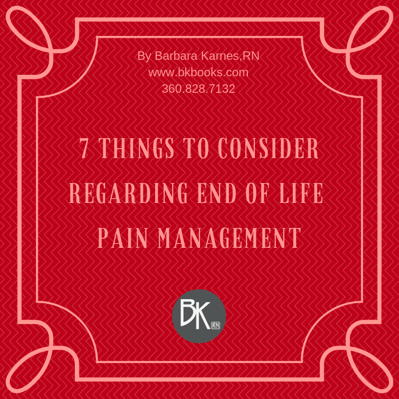 7 Things to Consider Regarding End of Life Pain Management