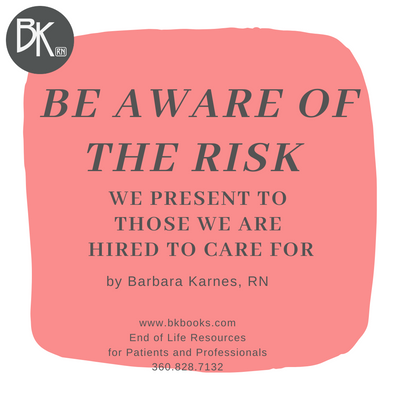 Be Aware of the Risk We Present to Those We Are Hired to Care For