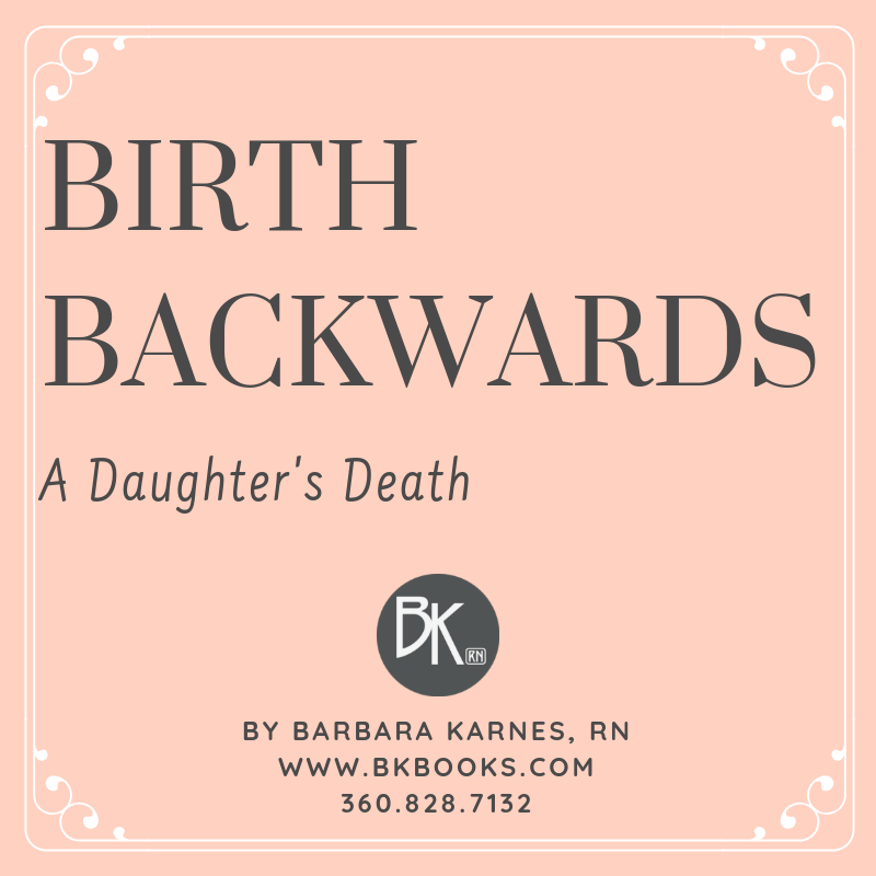 BIRTH BACKWARDS, A Daughter's Death