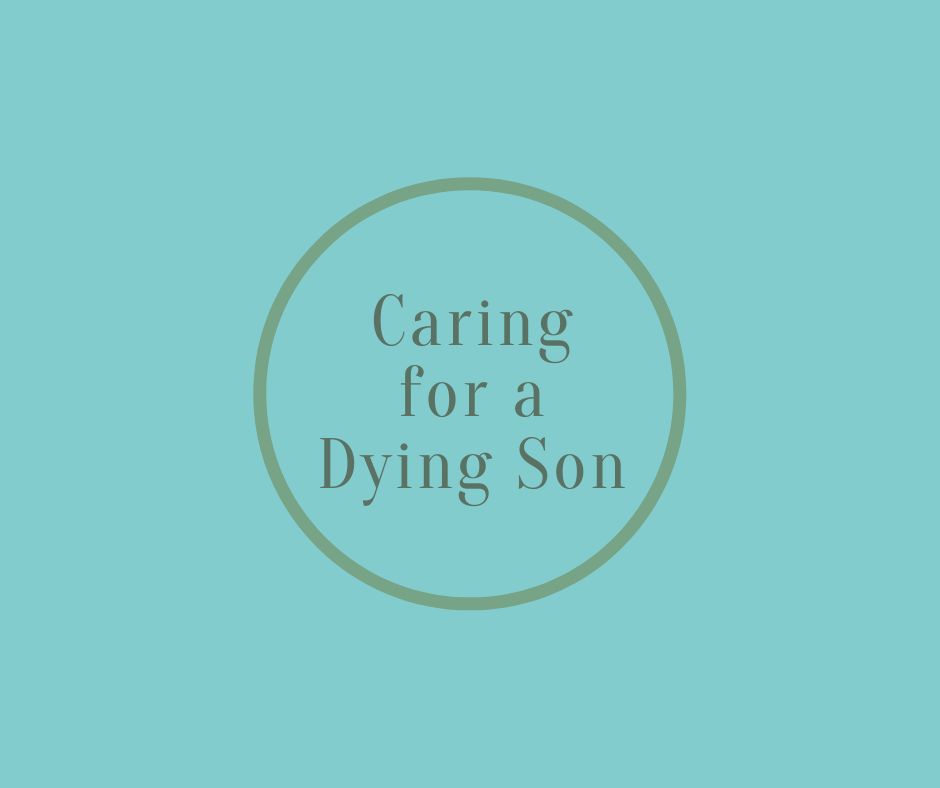 Caring for a Dying Son