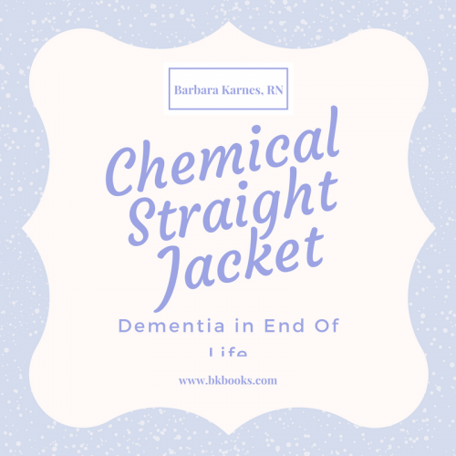 A Chemical Straight Jacket, Dementia at End of Life