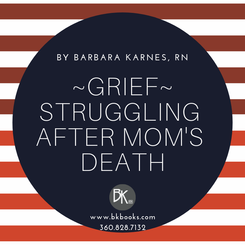 GRIEF- Struggling After Mom's Death