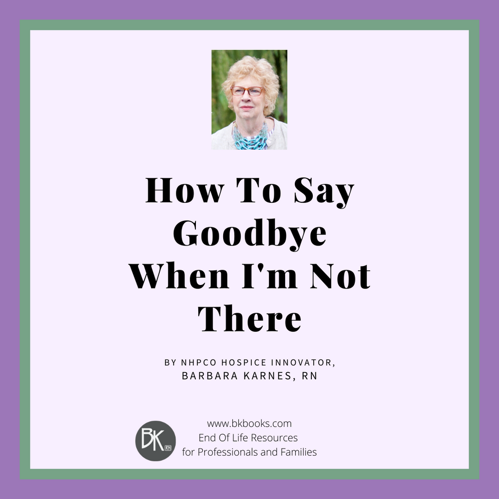 How To Say Goodbye When I'm Not There