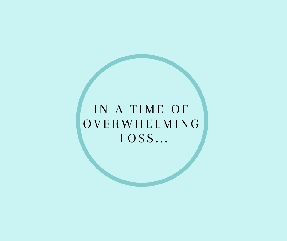 In A Time Of Overwhelming Loss...