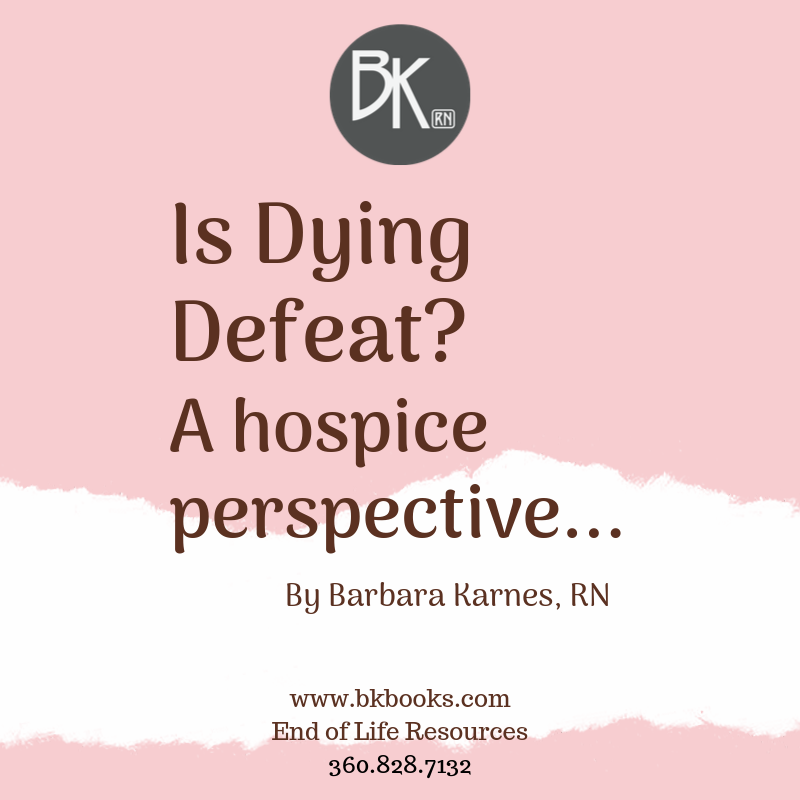 Is Dying Defeat? A hospice perspective...