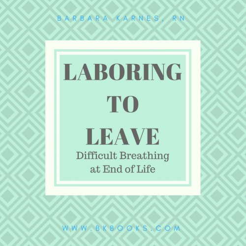 Laboring To Leave ~ Difficult Breathing at End of Life