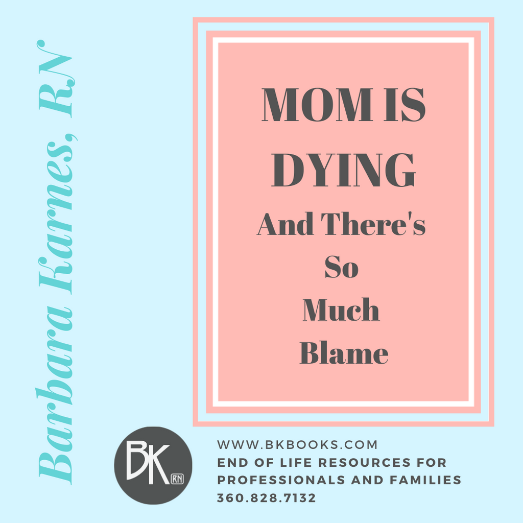 MOM IS DYING and There's So Much Blame