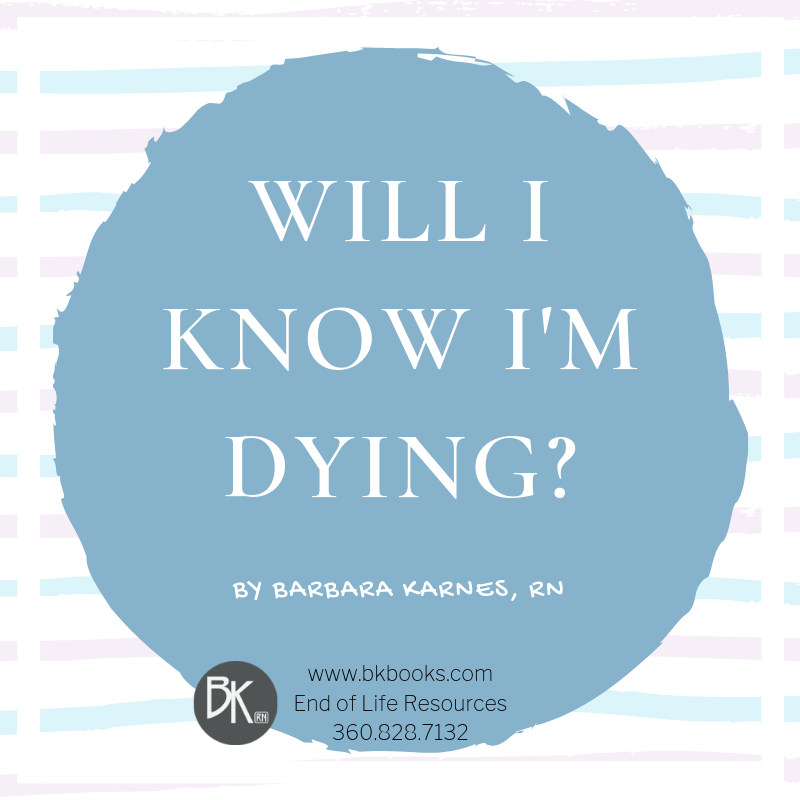 Will I Know I'm Dying?