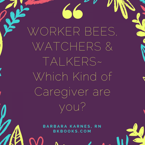 Worker Bees, Watchers & Talkers~ Which Kind of Caregivers Are You?