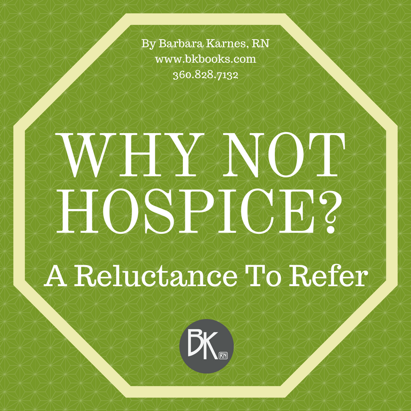 WHY NOT HOSPICE?  A Reluctance To Refer