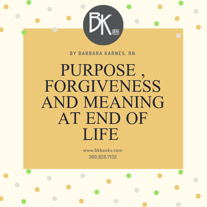 Purpose, Forgiveness and Meaning at End of Life
