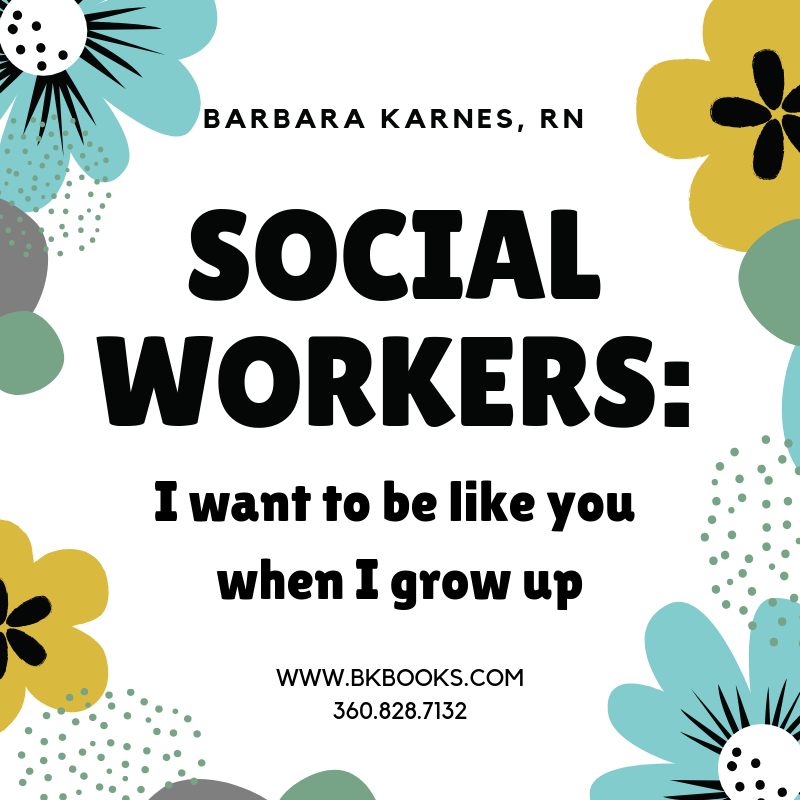 SOCIAL WORKERS:  I want to be like you when I grow up