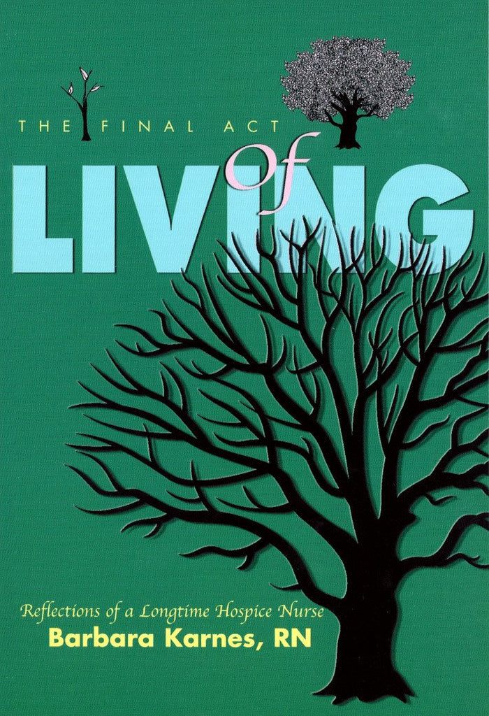 Book - The Final Act Of Living: Reflections Of A Long-Time Hospice Nurse