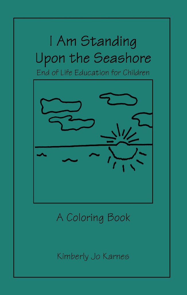 Booklet - I Am Standing Upon The Seashore: End Of Life Education, A Coloring Booklet