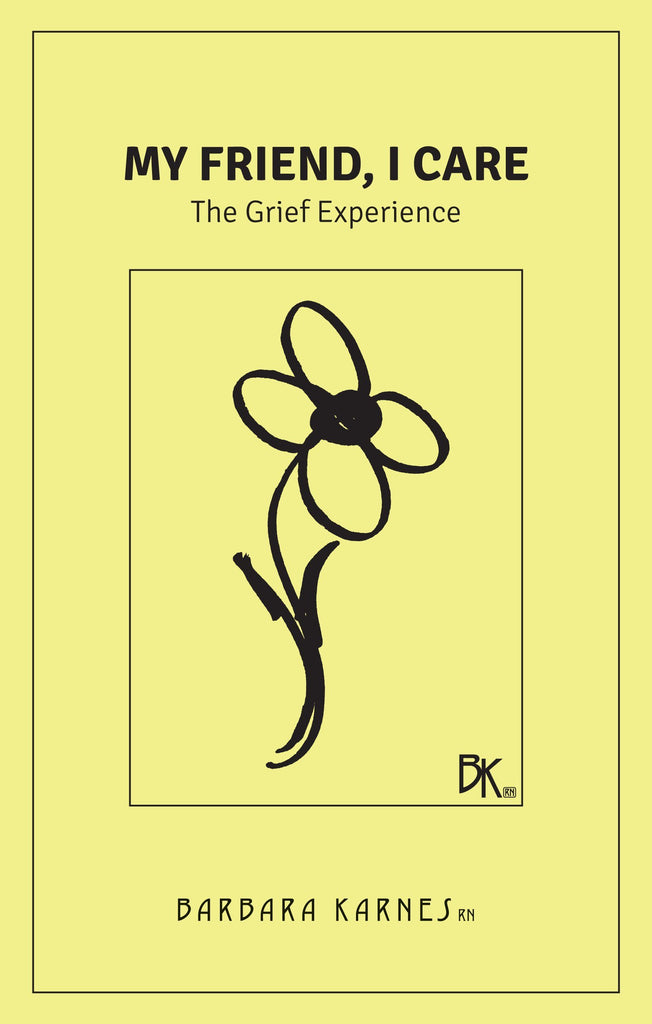 """My Friend, I Care"" is a booklet intended for the newly grieving. It addresses the normalcy of grieving and stages of grief while offering suggestions for moving forward into living. The grieving process is as foreign to us as death. The experience is forced upon us by life situations that have been beyond our control. We become angry, depressed, fearful and anxious. We do not know that all these feelings together represent grief; a normal, natural response to the loss of someone or something."