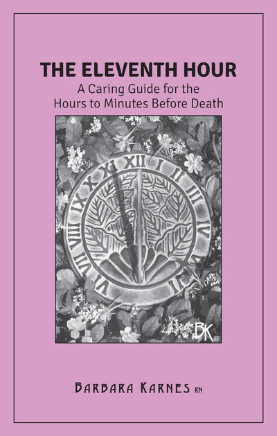 The Eleventh Hour: A Caring Guideline for the Hours to Minutes Before Death