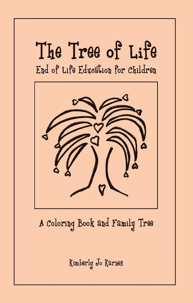 "Booklet - The Tree Of Life: End Of Life Education, A Coloring Booklet And Family TreeThrough metaphor ""The Tree of Life"" helps us talk about the signs of approaching death (stages of death) with children. Whether you are a hospice caregiver, grieving grandparent, parent, sibling or teacher who needs to explain to children about the loss of a loved one this coloring booklet provides a gentle means to reach understanding through a story, pictures and the art of using color."