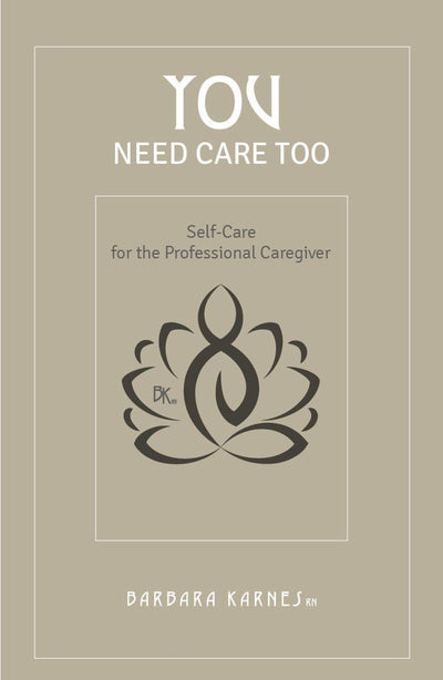You Need Care Too: Self Care for the Professional Caregiver