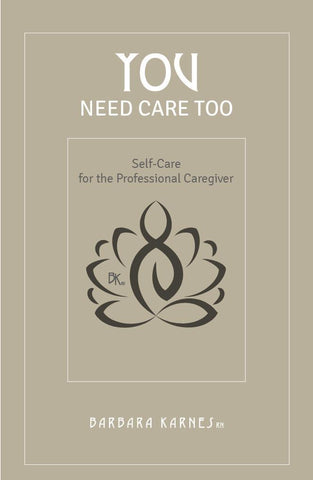 Booklet - You Need Care Too: Self Care For The Professional Caregiver