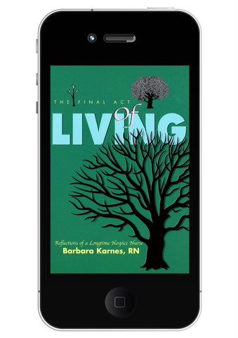 EBook - The Final Act Of Living EBook: Reflections Of A Long-Time Hospice Nurse