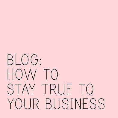 BLOG II HOW TO STAY TRUE TO YOUR BUSINESS
