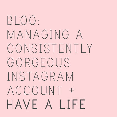 Managing a Consistently Gorgeous Instagram Account + Have a LIFE