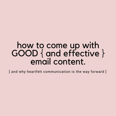 HOW TO COME UP WITH GOOD {AND EFFECTIVE} EMAIL CONTENT