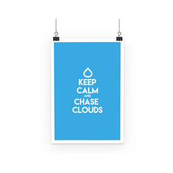 Keep Calm and Chase Clouds - Poster