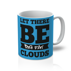 Let There Be Big Fat Clouds - Mug