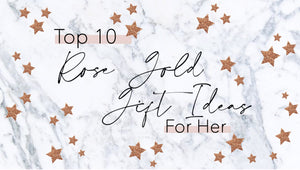 Top 10 Rose Gold Gifts For Her