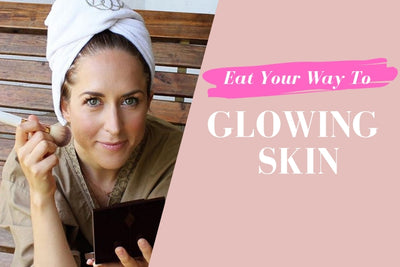 Eat Your Way To Glowing Skin