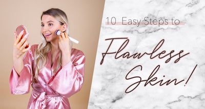 10 Steps to Flawless Skin