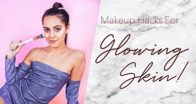Makeup Hacks for Glowing Skin