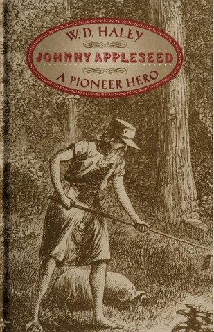 W. D. HALLEY. JOHNNY APPLESEED. A PIONEER HERO