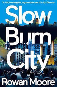 Slow Burn City by Rowan Moore
