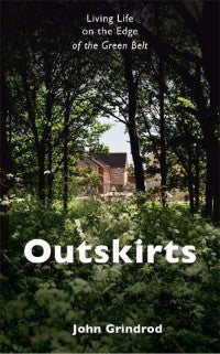 'Outskirts - Living Life on the Edge of the Green Belt' by John Grindrod