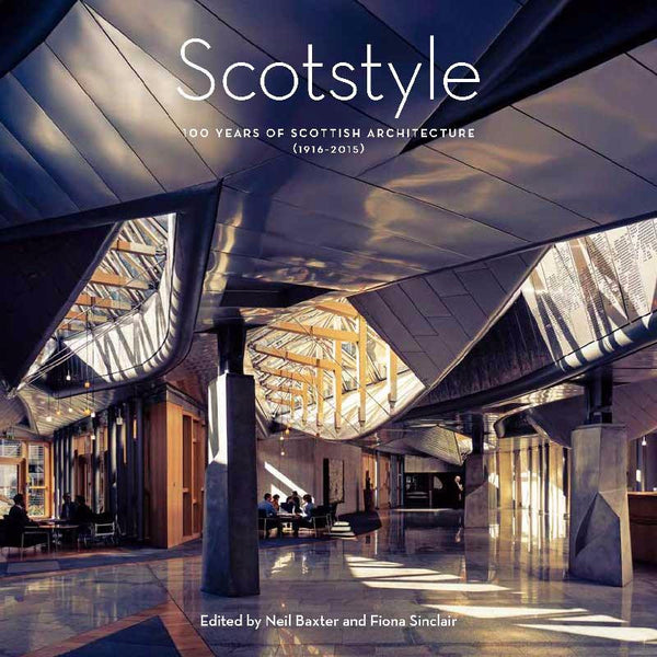 Scotstyle: 100 Years of Scottish Architecture (1916 - 2015)