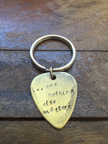 And Nothing Else Matters - Antique Distressed Brass Guitar Pick Hand  Stamped Personalized Keychain Keyring