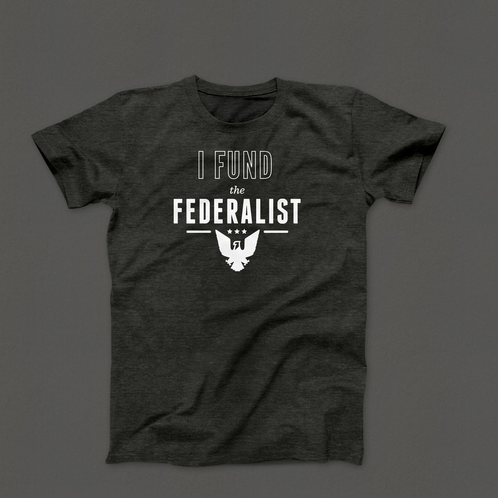 """I Fund The Federalist"" T-Shirt"