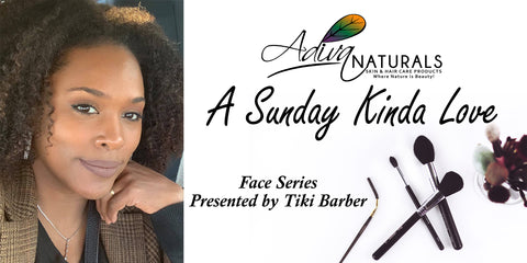 A Sunday Kinda Love - Facial Series by Adiva Naturals Tiki Barber