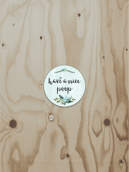 Have A Nice Poop - Vinyl Sticker
