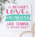 A Mother's Love is Unconditional Her Temper is another Story: MINI DESIGN