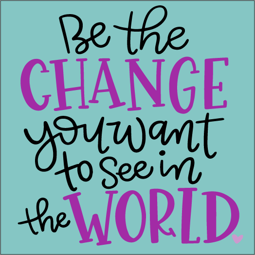 Be the Change you want to see in the World: MINI DESIGN - Paisley Grace Designs