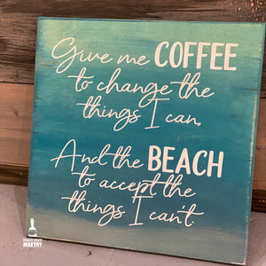 Give Me Coffee to Change/Beach to accept the Things: SQUARE DESIGN - Paisley Grace Designs
