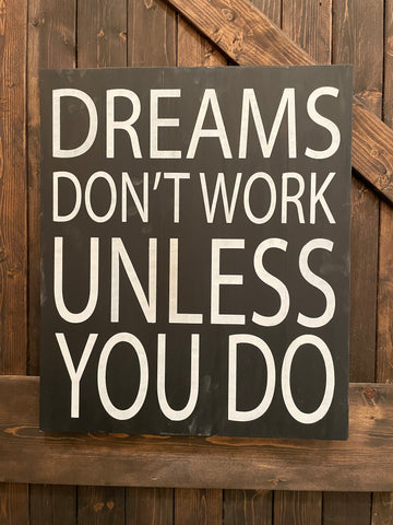 DREAMS DON'T WORK UNLESS YOU DO  20x24 PAINTED  #1465