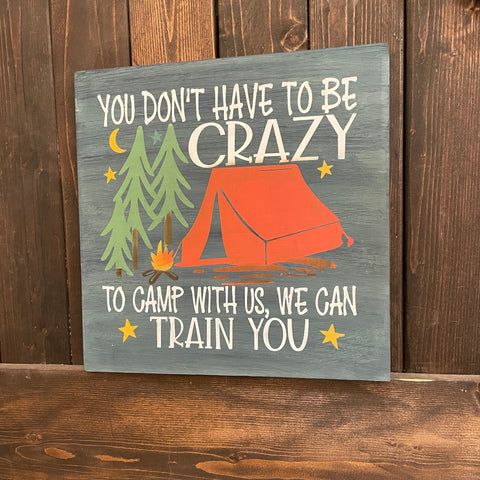 You don't have to be crazy to camp with us (#1485): PREPAINTED SIGN