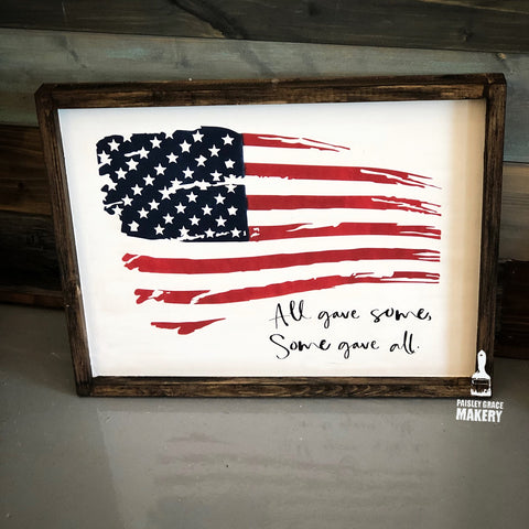 All Gave Some, Some Gave All: Signature Design - Paisley Grace Designs